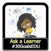 Goal: Ask a Learner