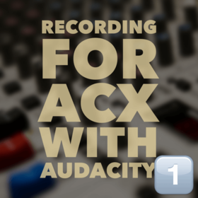 Recording for ACX with Audacity – Part 1