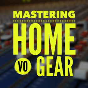 Mastering Home VO Gear