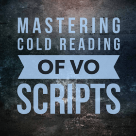 Mastering Cold Reading of VO Scripts