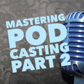 Mastering Audio Podcasting – Part 2