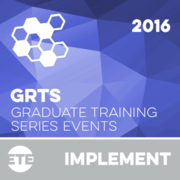 Implement - Graduate Training Series Event (GrTS) 2016
