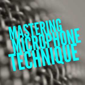 Mastering Microphone Technique