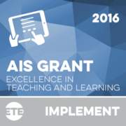 Implement - AIS Excellence in Teaching and Learning Grant 2016