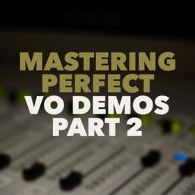 Mastering Perfect VO Demos – Part 2