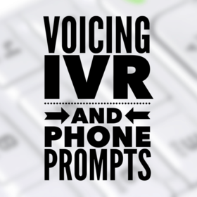 Voicing IVR and Phone Prompts