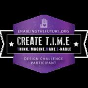 ENABLINGTHEFUTURE.ORG CREATE T.I.M.E. DESIGN CHALLENGE PARTICIPANT