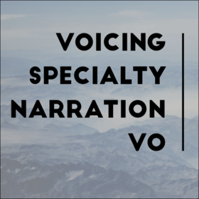 Voicing Specialty Narration VO