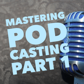 Mastering Audio Podcasting – Part 1